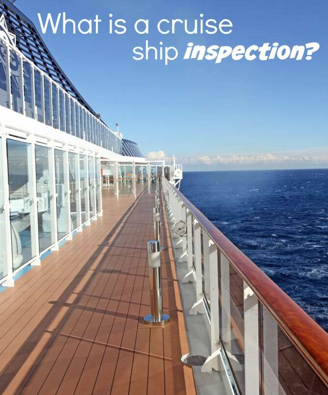 What is involved in a cruise ship inspection and how it keeps you safe
