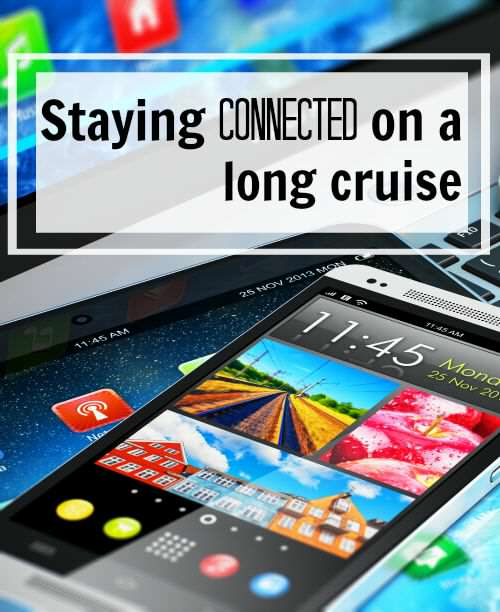 Tips for staying connected on a long cruise