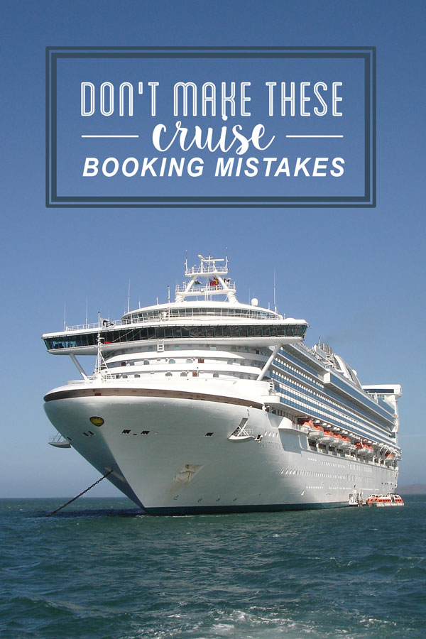 Don't make these cruise booking mistakes